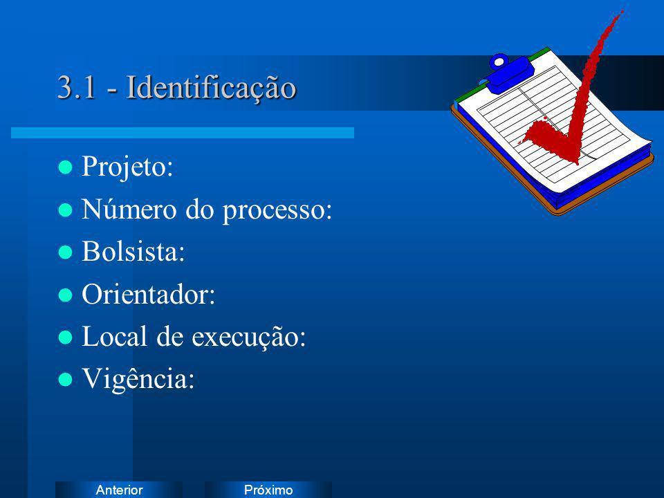 3.1 - Identificação Projeto: Número do processo: Bolsista: Orientador: