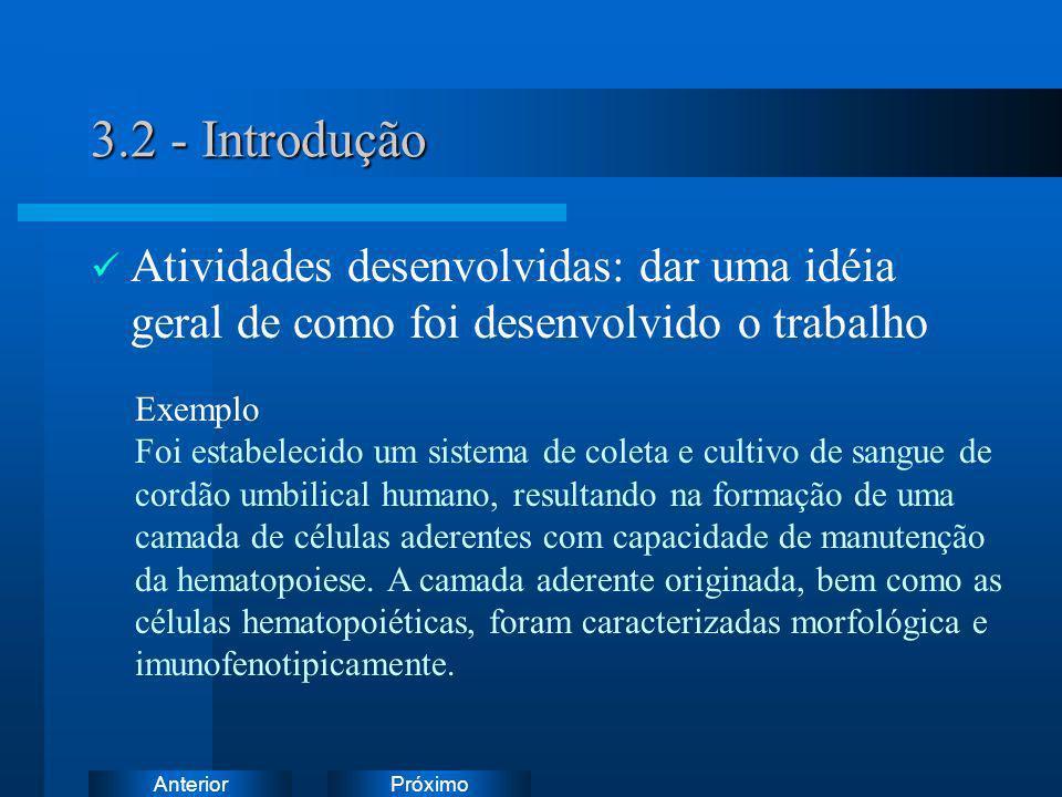 3.2 - IntroduçãoAtividades desenvolvidas: dar uma idéia geral de como foi desenvolvido o trabalho. Exemplo.
