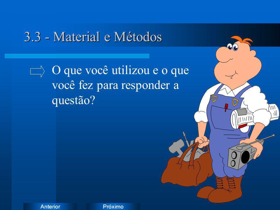 3.3 - Material e Métodos O que você utilizou e o que você fez para responder a questão