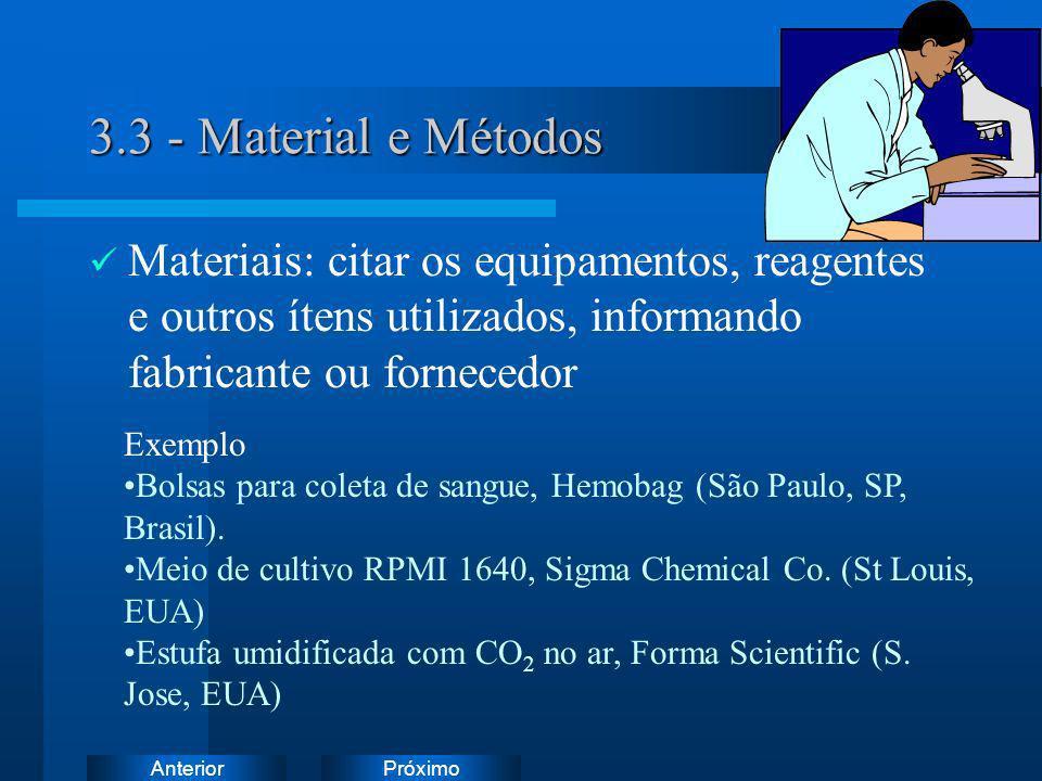 3.3 - Material e MétodosMateriais: citar os equipamentos, reagentes e outros ítens utilizados, informando fabricante ou fornecedor.