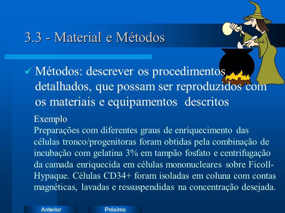 3.3 - Material e MétodosMétodos: descrever os procedimentos detalhados, que possam ser reproduzidos com os materiais e equipamentos descritos.