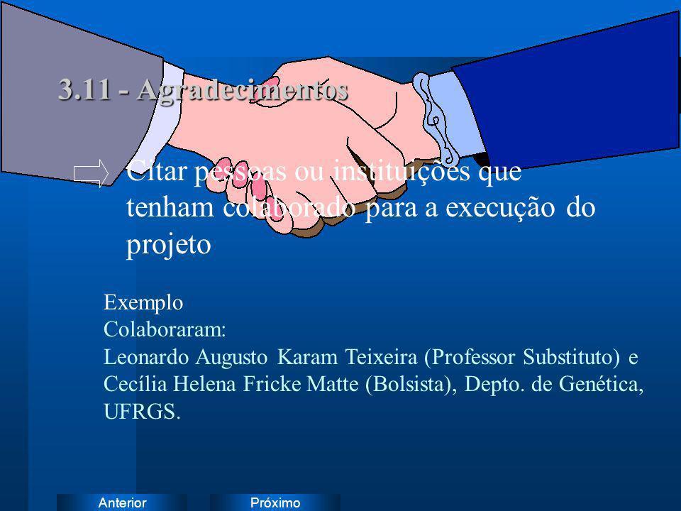 3.11 - AgradecimentosCitar pessoas ou instituições que tenham colaborado para a execução do projeto.