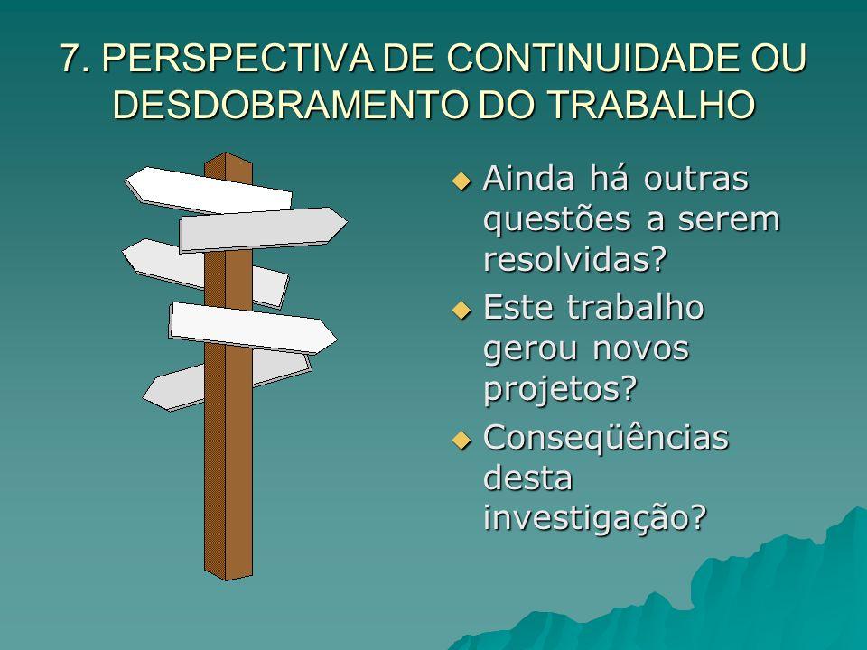 7. PERSPECTIVA DE CONTINUIDADE OU DESDOBRAMENTO DO TRABALHO
