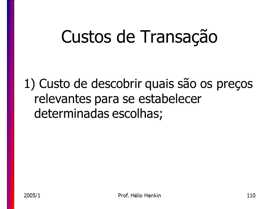 Custos de Transação1) Custo de descobrir quais são os preços relevantes para se estabelecer determinadas escolhas;