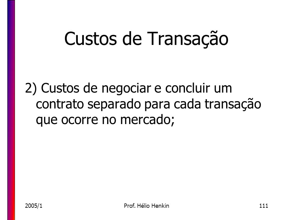 Custos de Transação2) Custos de negociar e concluir um contrato separado para cada transação que ocorre no mercado;