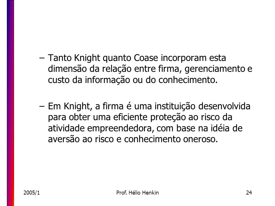 Tanto Knight quanto Coase incorporam esta dimensão da relação entre firma, gerenciamento e custo da informação ou do conhecimento.