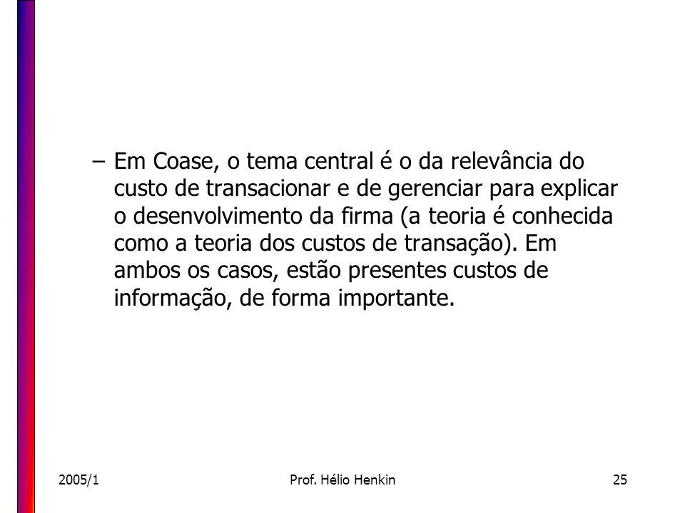 Em Coase, o tema central é o da relevância do custo de transacionar e de gerenciar para explicar o desenvolvimento da firma (a teoria é conhecida como a teoria dos custos de transação). Em ambos os casos, estão presentes custos de informação, de forma importante.