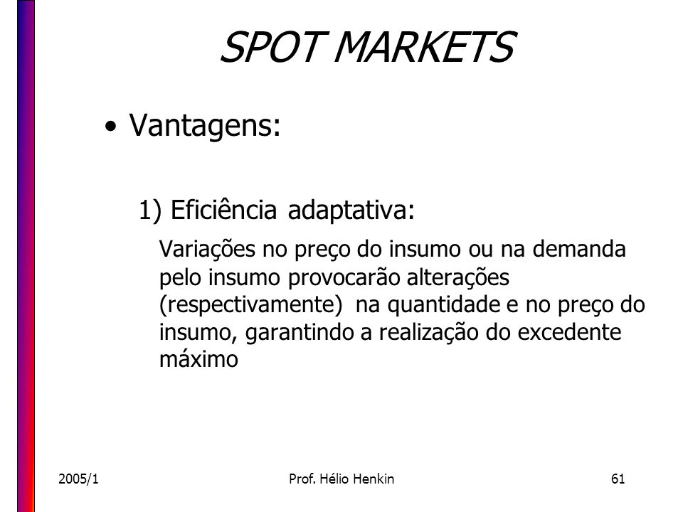 SPOT MARKETS Vantagens: 1) Eficiência adaptativa: