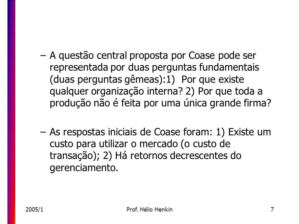 A questão central proposta por Coase pode ser representada por duas perguntas fundamentais (duas perguntas gêmeas):1) Por que existe qualquer organização interna 2) Por que toda a produção não é feita por uma única grande firma