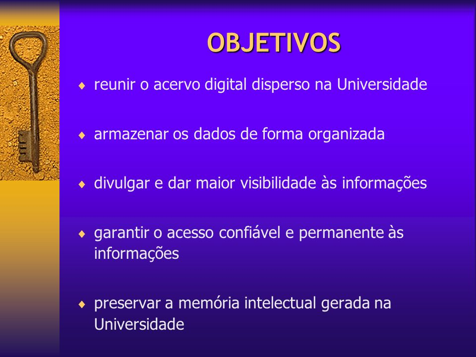 OBJETIVOS reunir o acervo digital disperso na Universidade