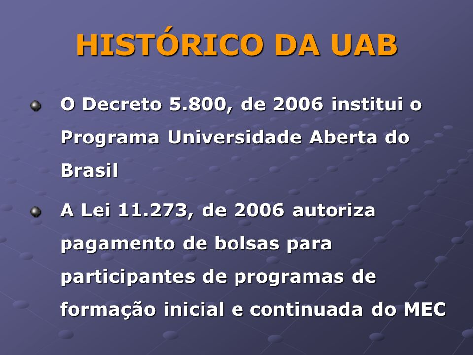 HISTÓRICO DA UAB O Decreto 5.800, de 2006 institui o Programa Universidade Aberta do Brasil.