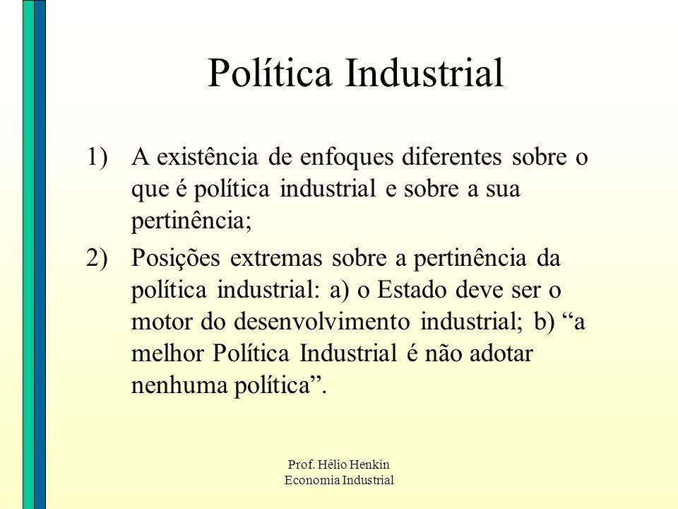 Política Industrial A existência de enfoques diferentes sobre o que é política industrial e sobre a sua pertinência;