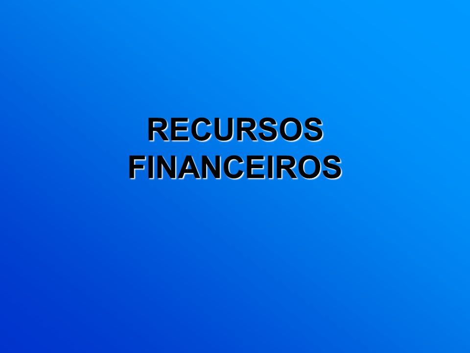 RECURSOS FINANCEIROS