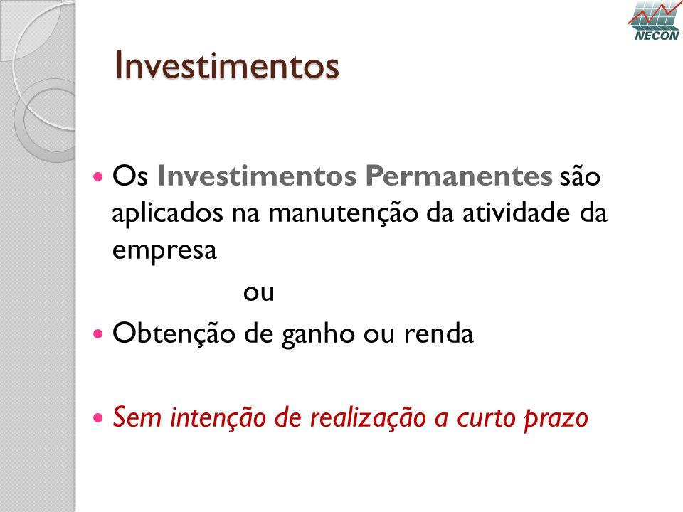 Investimentos Os Investimentos Permanentes são aplicados na manutenção da atividade da empresa. ou.