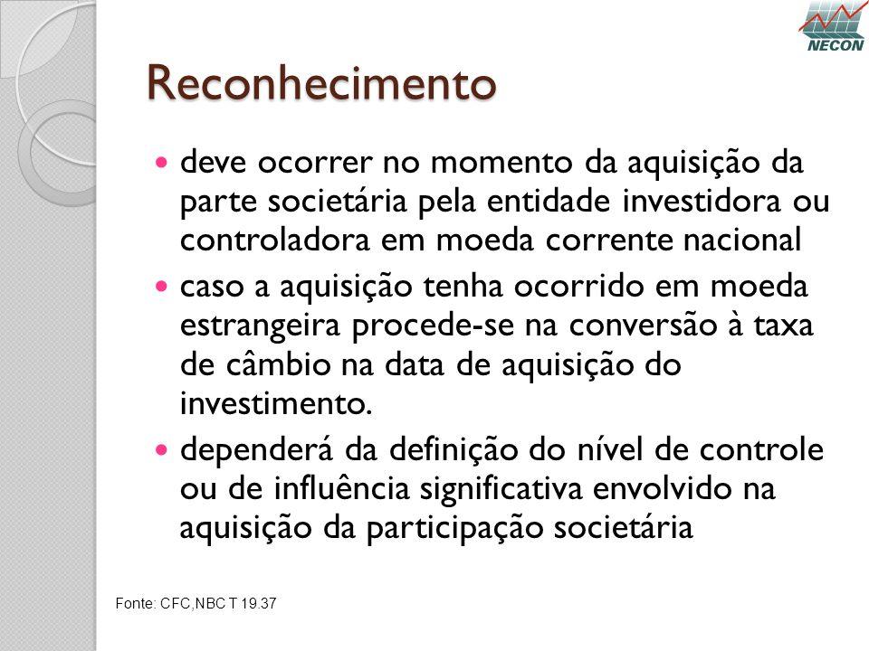Reconhecimento deve ocorrer no momento da aquisição da parte societária pela entidade investidora ou controladora em moeda corrente nacional.