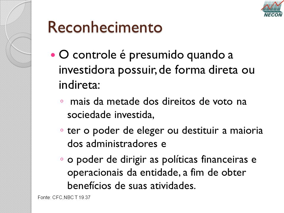 Reconhecimento O controle é presumido quando a investidora possuir, de forma direta ou indireta: