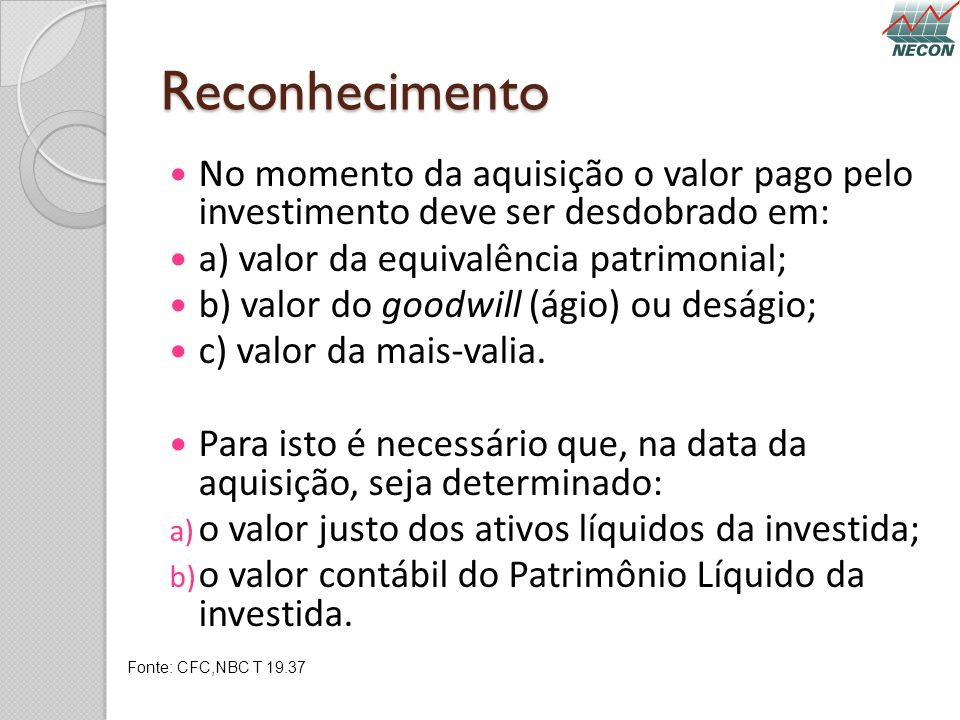 Reconhecimento No momento da aquisição o valor pago pelo investimento deve ser desdobrado em: a) valor da equivalência patrimonial;