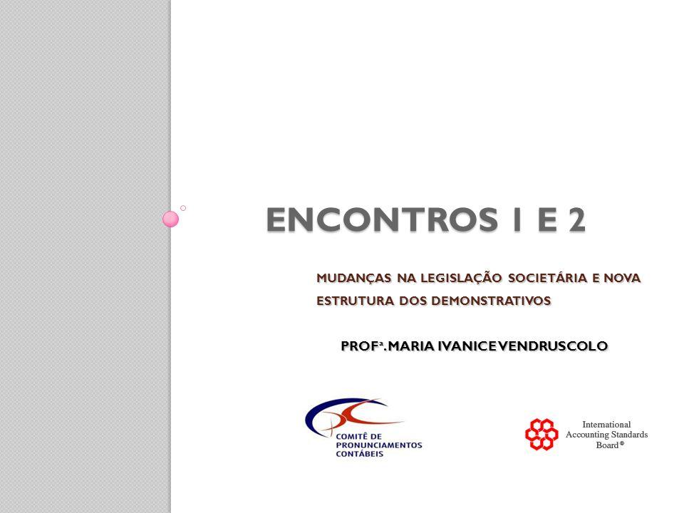 ENCONTROS 1 e 2 MUDANÇAS NA LEGISLAÇÃO SOCIETÁRIA E NOVA ESTRUTURA DOS DEMONSTRATIVOS PROFª.