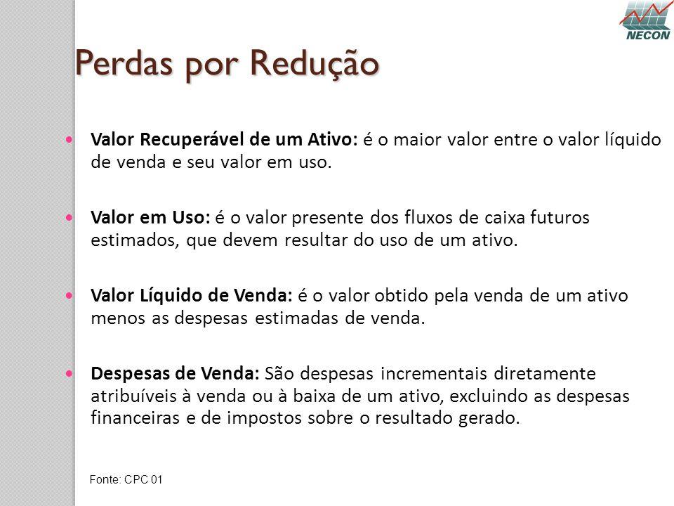Perdas por Redução Valor Recuperável de um Ativo: é o maior valor entre o valor líquido de venda e seu valor em uso.