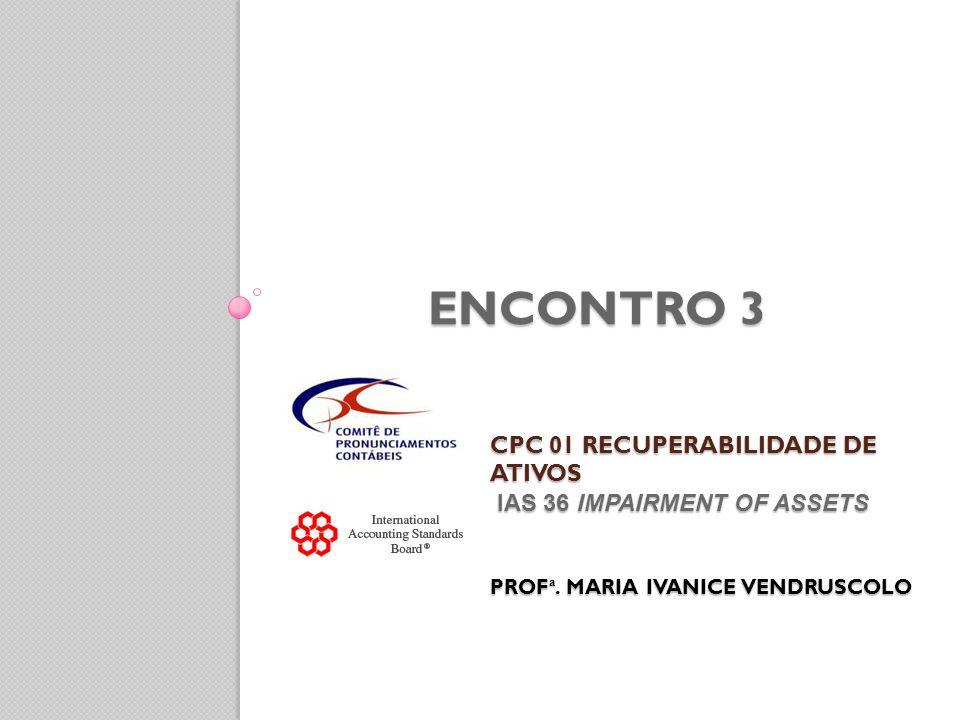 ENCONTRO 3 CPC 01 Recuperabilidade de Ativos IAS 36 Impairment of Assets Profª.