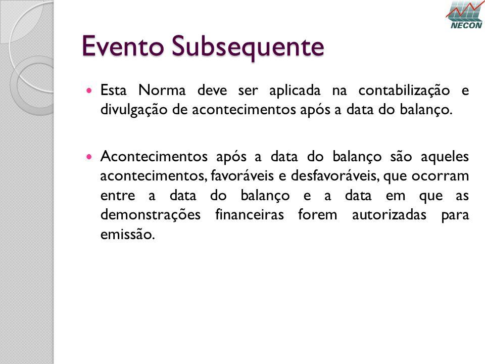 Evento Subsequente Esta Norma deve ser aplicada na contabilização e divulgação de acontecimentos após a data do balanço.