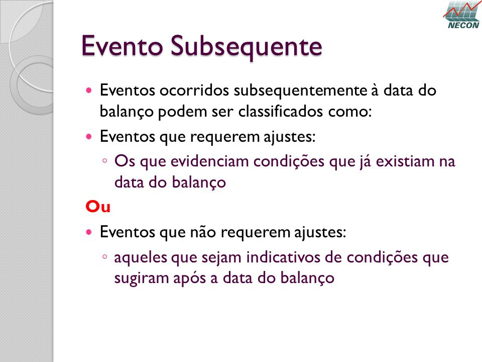 Evento Subsequente Eventos ocorridos subsequentemente à data do balanço podem ser classificados como:
