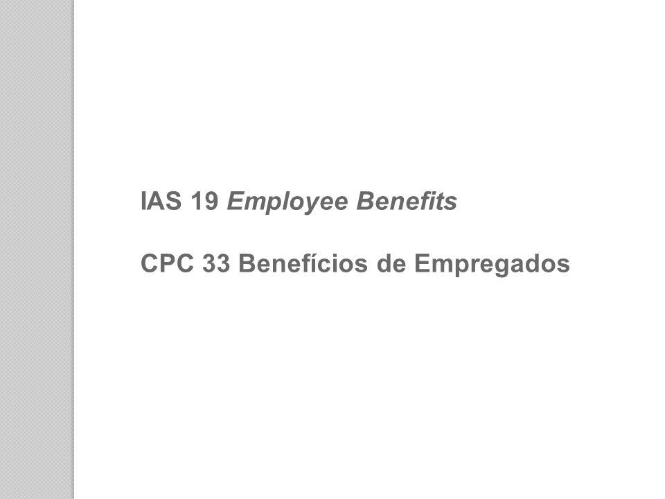 IAS 19 Employee Benefits CPC 33 Benefícios de Empregados