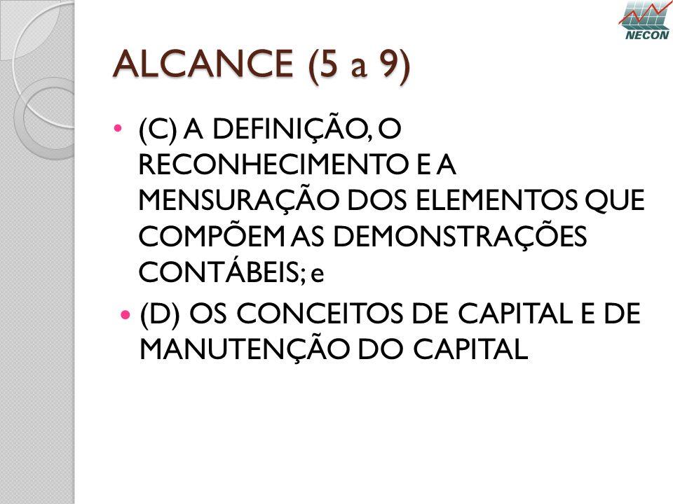 ALCANCE (5 a 9) (C) A DEFINIÇÃO, O RECONHECIMENTO E A MENSURAÇÃO DOS ELEMENTOS QUE COMPÕEM AS DEMONSTRAÇÕES CONTÁBEIS; e.