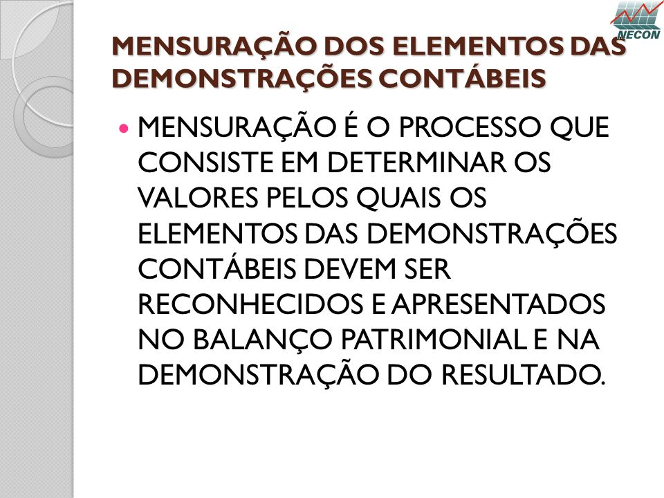 MENSURAÇÃO DOS ELEMENTOS DAS DEMONSTRAÇÕES CONTÁBEIS