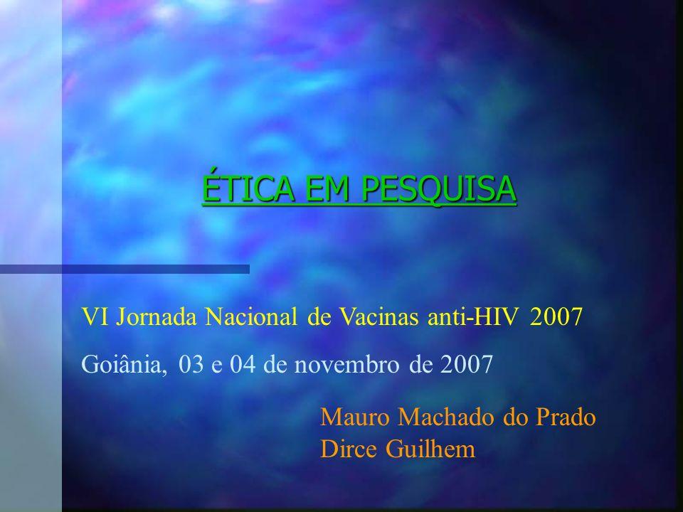 ÉTICA EM PESQUISA VI Jornada Nacional de Vacinas anti-HIV 2007