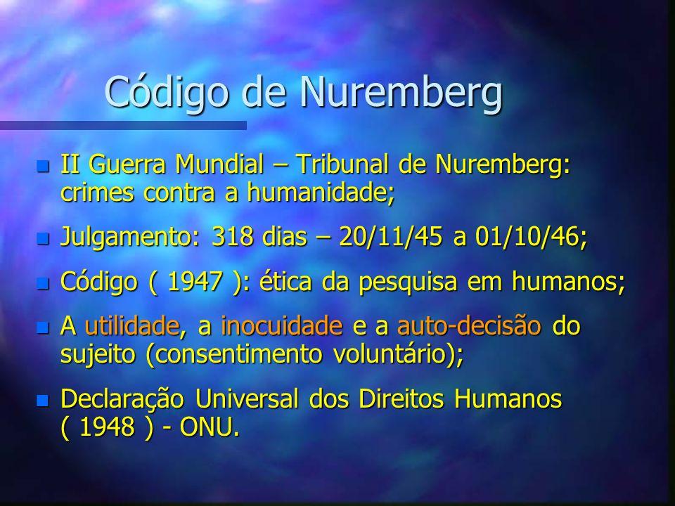 Código de Nuremberg II Guerra Mundial – Tribunal de Nuremberg: crimes contra a humanidade; Julgamento: 318 dias – 20/11/45 a 01/10/46;