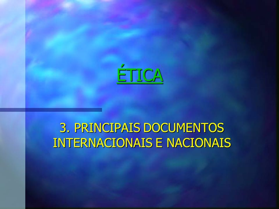 3. PRINCIPAIS DOCUMENTOS INTERNACIONAIS E NACIONAIS