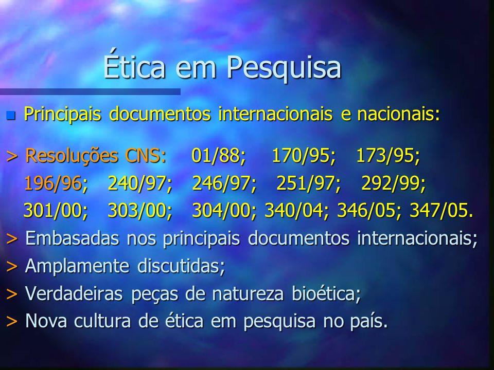 Ética em Pesquisa Principais documentos internacionais e nacionais: