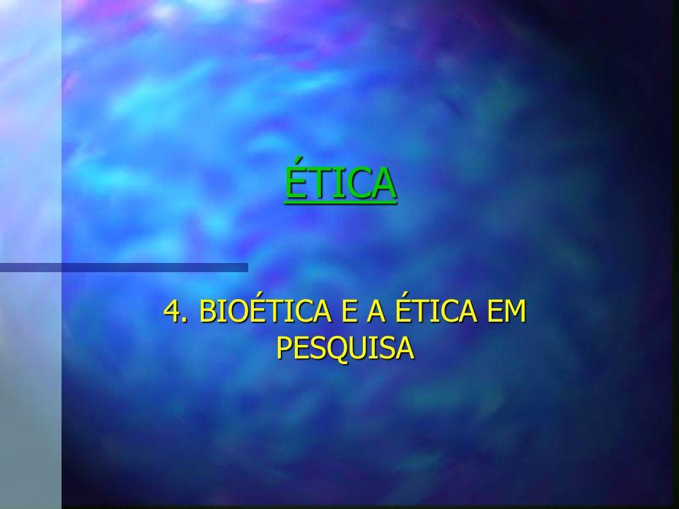 4. BIOÉTICA E A ÉTICA EM PESQUISA