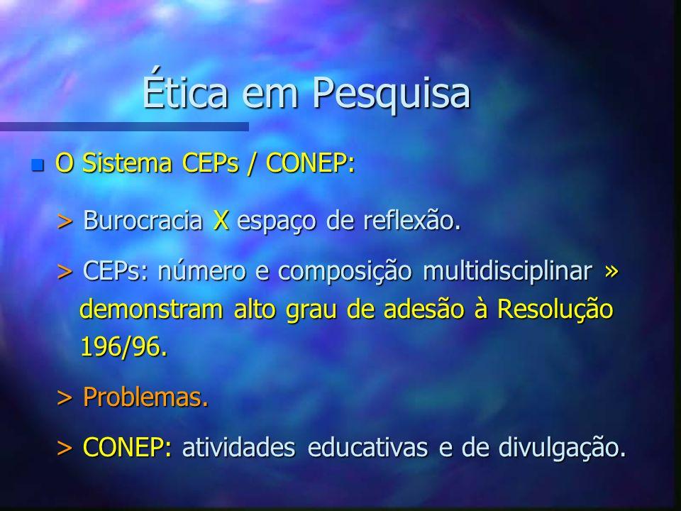 Ética em Pesquisa O Sistema CEPs / CONEP: