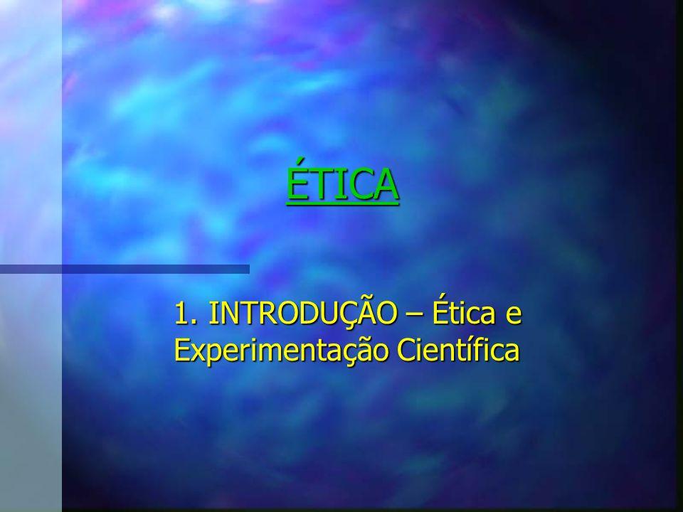 1. INTRODUÇÃO – Ética e Experimentação Científica