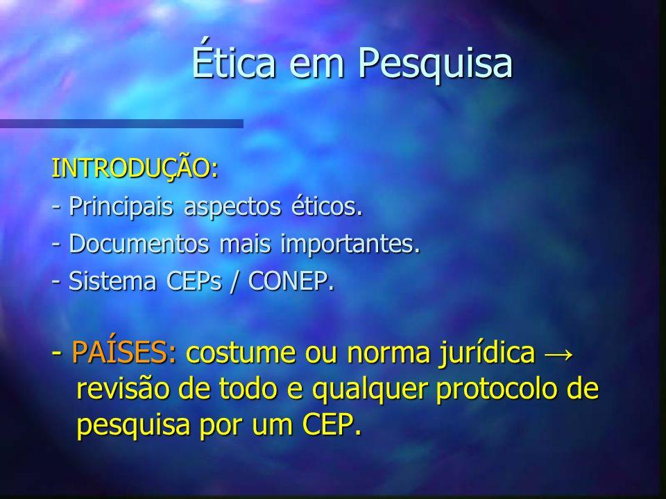 Ética em Pesquisa INTRODUÇÃO: - Principais aspectos éticos. - Documentos mais importantes. - Sistema CEPs / CONEP.