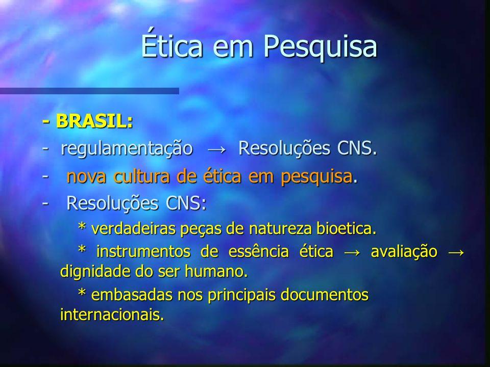 Ética em Pesquisa - BRASIL: - regulamentação → Resoluções CNS.