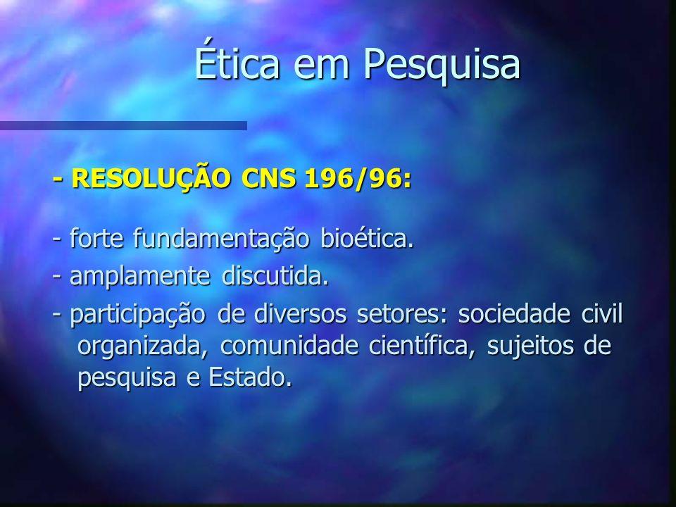 Ética em Pesquisa - RESOLUÇÃO CNS 196/96: