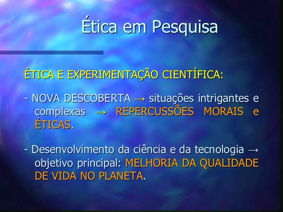 Ética em Pesquisa ÉTICA E EXPERIMENTAÇÃO CIENTÍFICA: