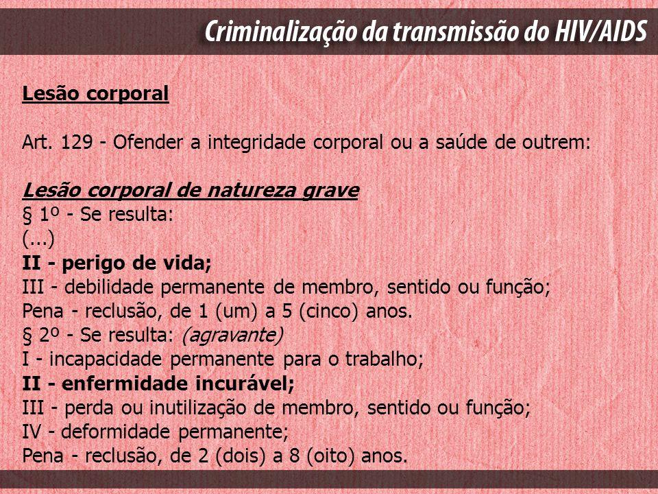 Lesão corporal Art. 129 - Ofender a integridade corporal ou a saúde de outrem: Lesão corporal de natureza grave.