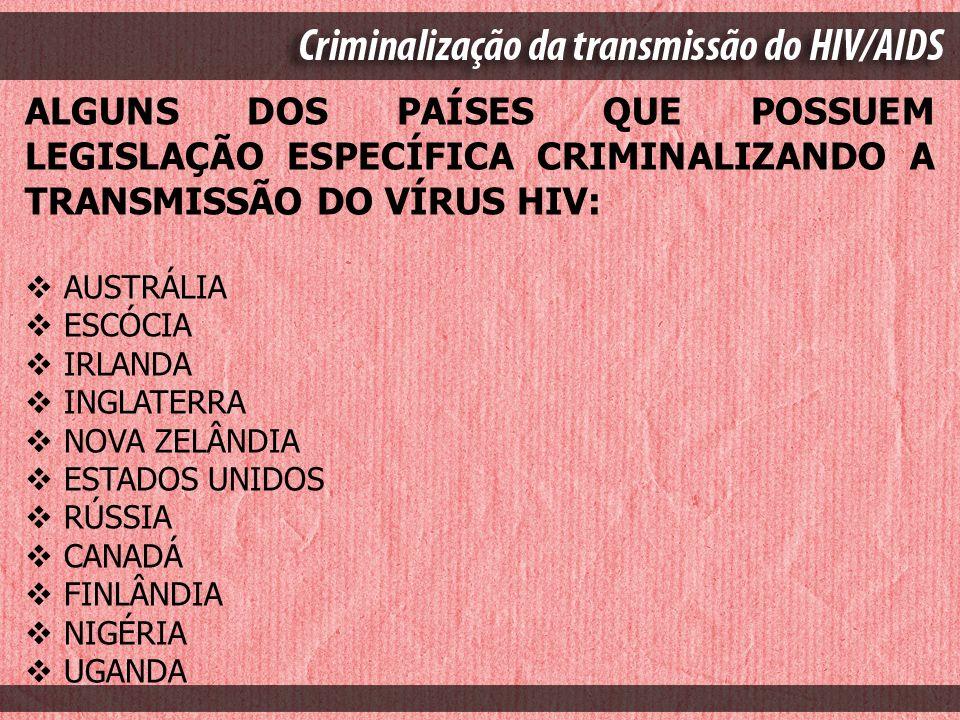 ALGUNS DOS PAÍSES QUE POSSUEM LEGISLAÇÃO ESPECÍFICA CRIMINALIZANDO A TRANSMISSÃO DO VÍRUS HIV: