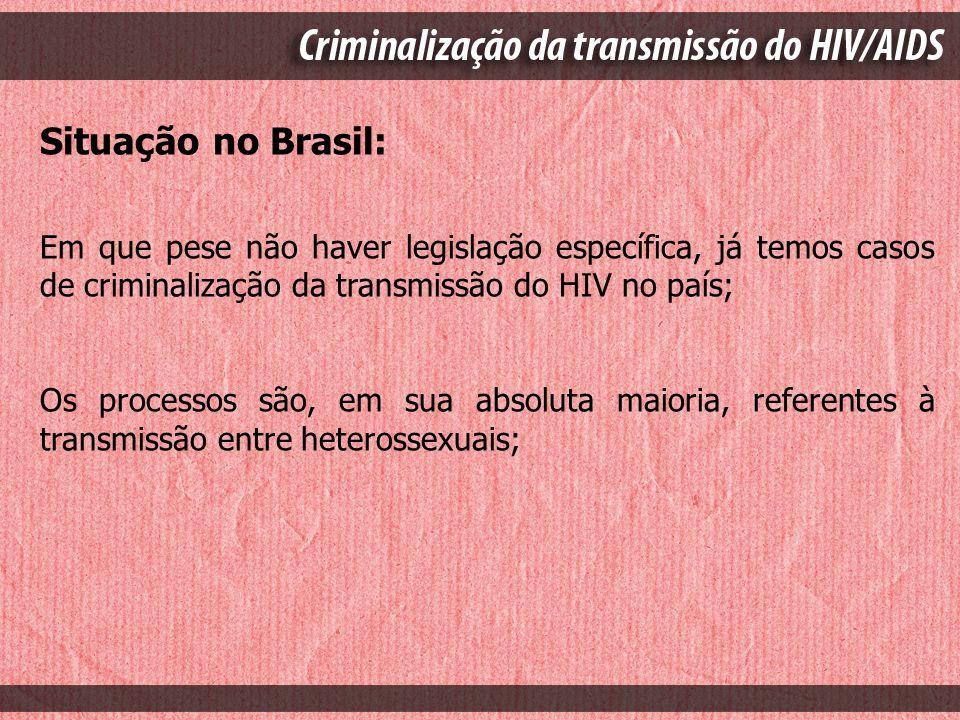 Situação no Brasil: Em que pese não haver legislação específica, já temos casos de criminalização da transmissão do HIV no país;