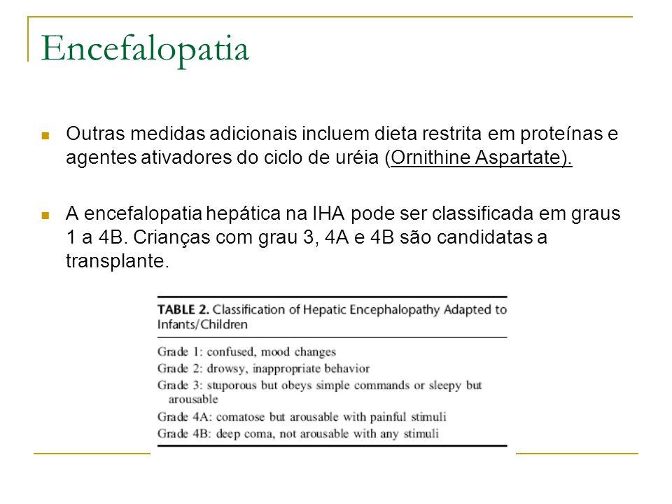 EncefalopatiaOutras medidas adicionais incluem dieta restrita em proteínas e agentes ativadores do ciclo de uréia (Ornithine Aspartate).
