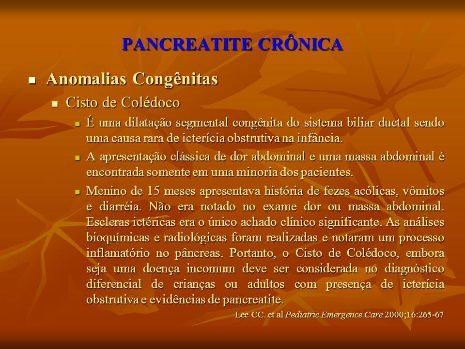 PANCREATITE CRÔNICA Anomalias Congênitas Cisto de Colédoco