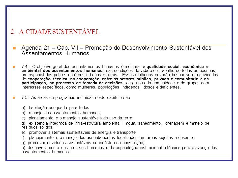 2. A CIDADE SUSTENTÁVEL Agenda 21 – Cap. VII – Promoção do Desenvolvimento Sustentável dos Assentamentos Humanos.