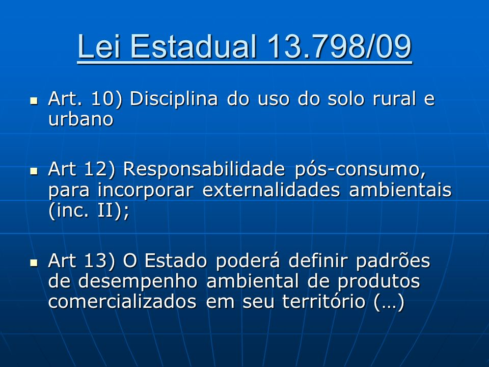 Lei Estadual 13.798/09 Art. 10) Disciplina do uso do solo rural e urbano.