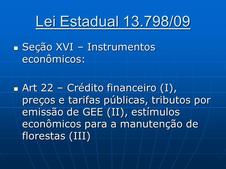 Lei Estadual 13.798/09 Seção XVI – Instrumentos econômicos: