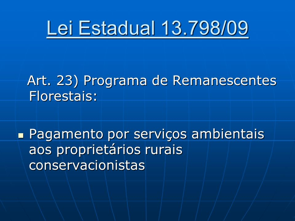 Lei Estadual 13.798/09 Art. 23) Programa de Remanescentes Florestais: