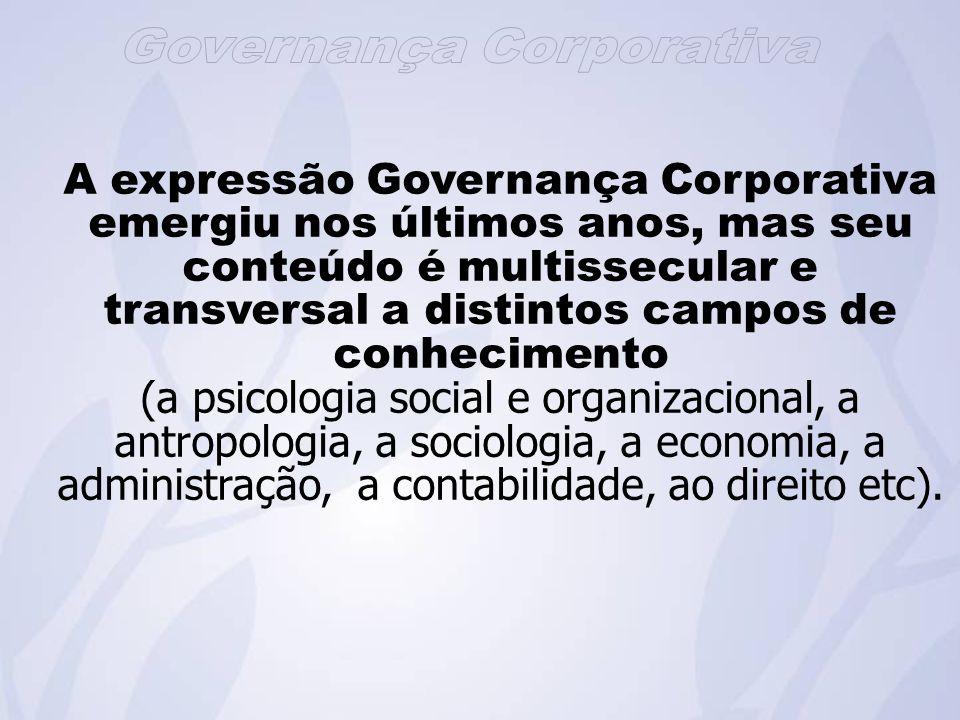 A expressão Governança Corporativa emergiu nos últimos anos, mas seu conteúdo é multissecular e transversal a distintos campos de conhecimento